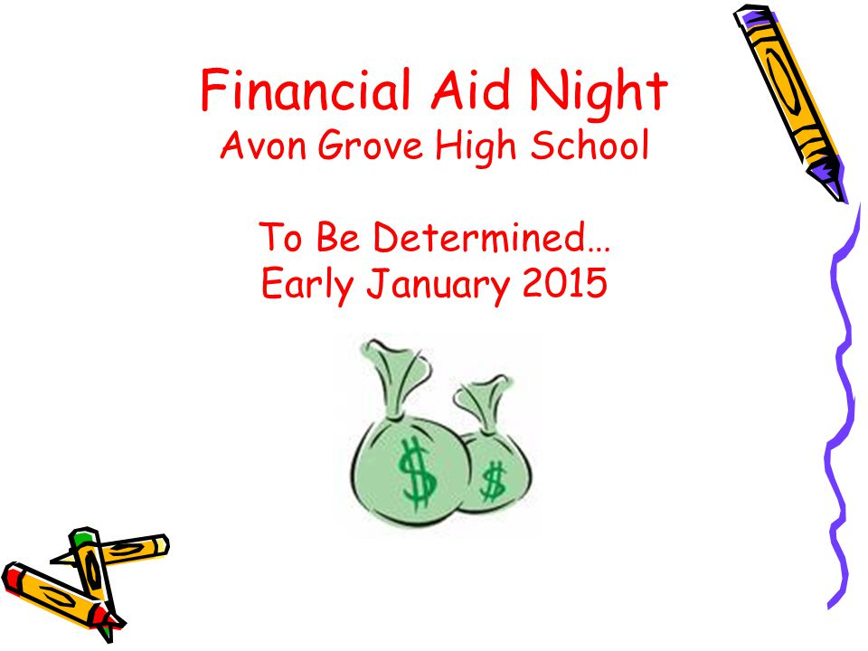 Financial Aid Night Avon Grove High School To Be Determined… Early January 2015