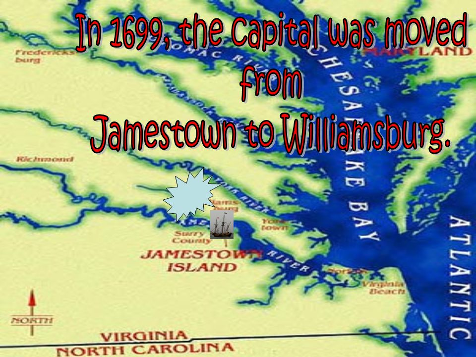 In 1699, the capital was moved from Jamestown to Williamsburg.