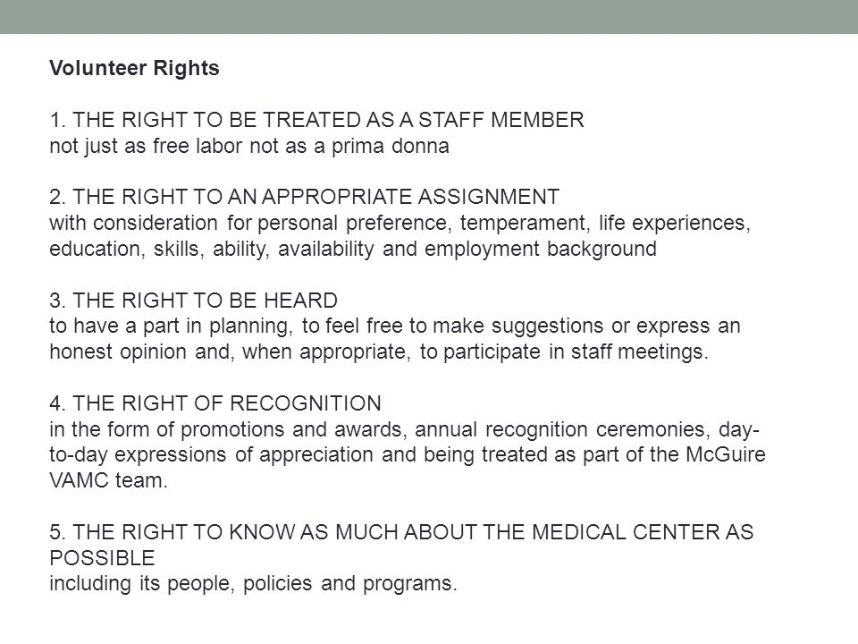 Volunteer Rights 1. THE RIGHT TO BE TREATED AS A STAFF MEMBER. not just as free labor not as a prima donna.