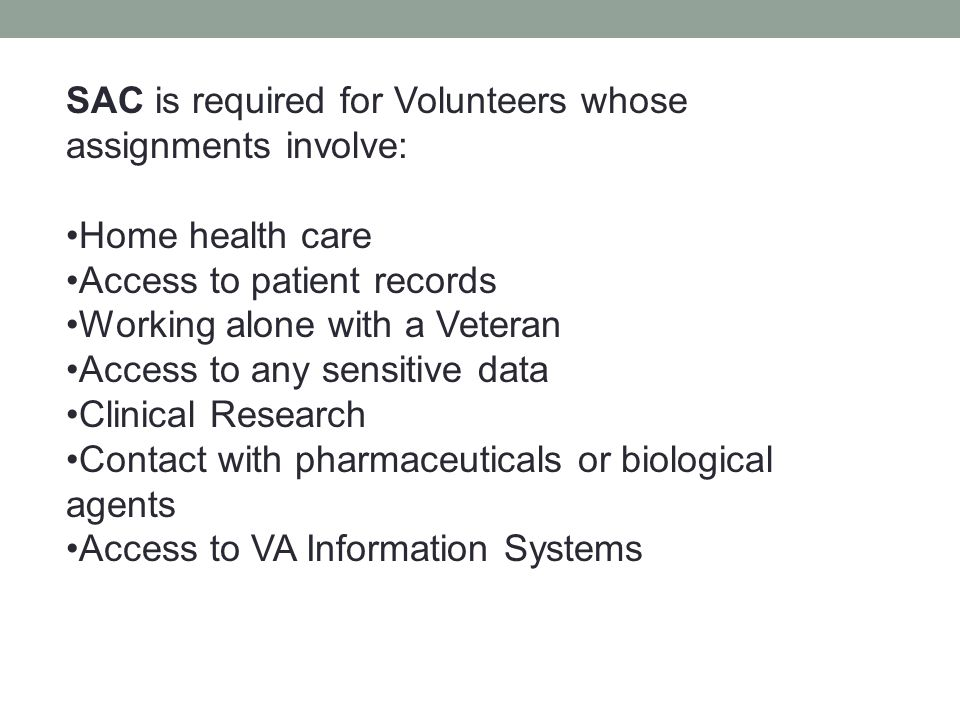SAC is required for Volunteers whose assignments involve: