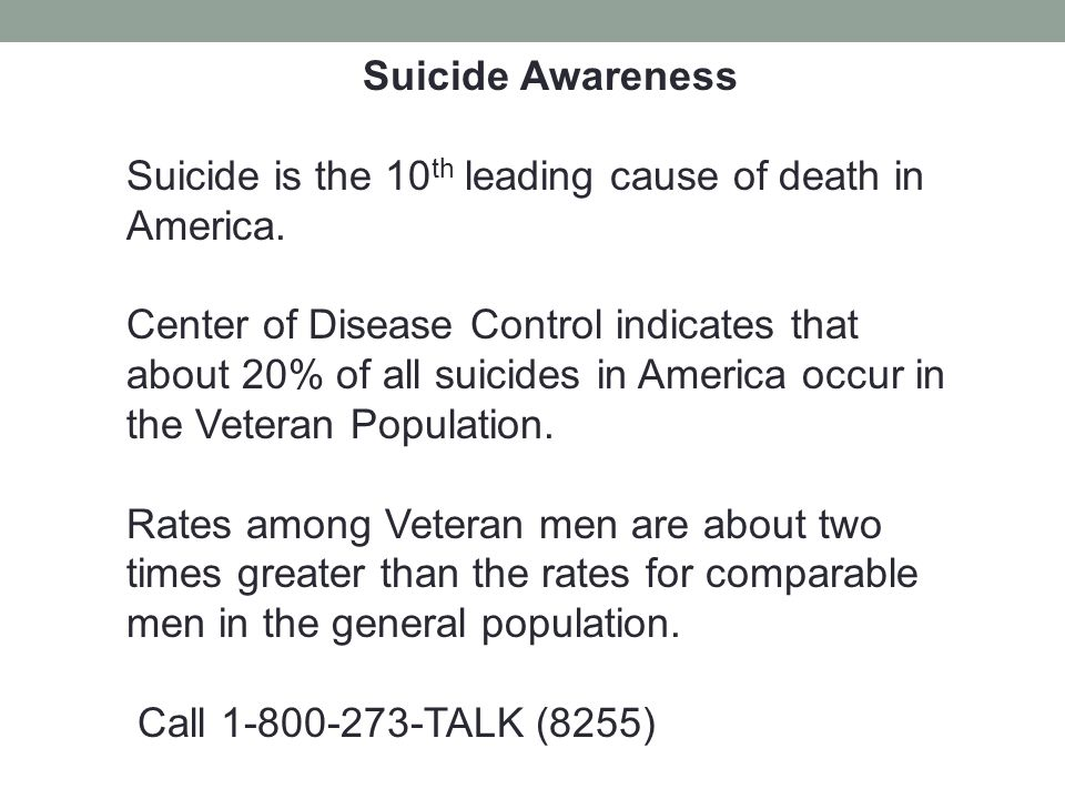Suicide Awareness Suicide is the 10th leading cause of death in America.