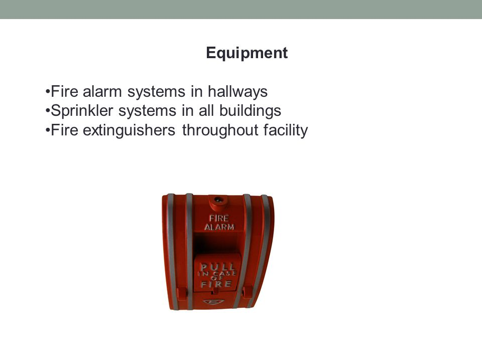 Equipment Fire alarm systems in hallways. Sprinkler systems in all buildings.