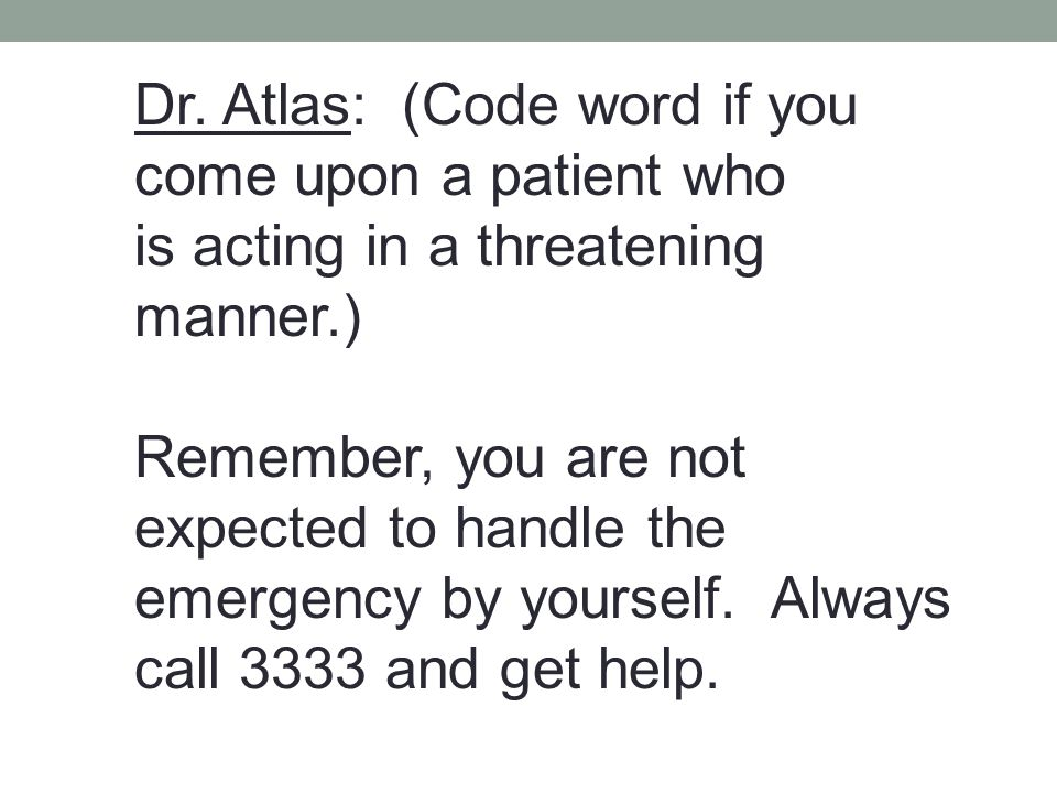 Dr. Atlas: (Code word if you come upon a patient who