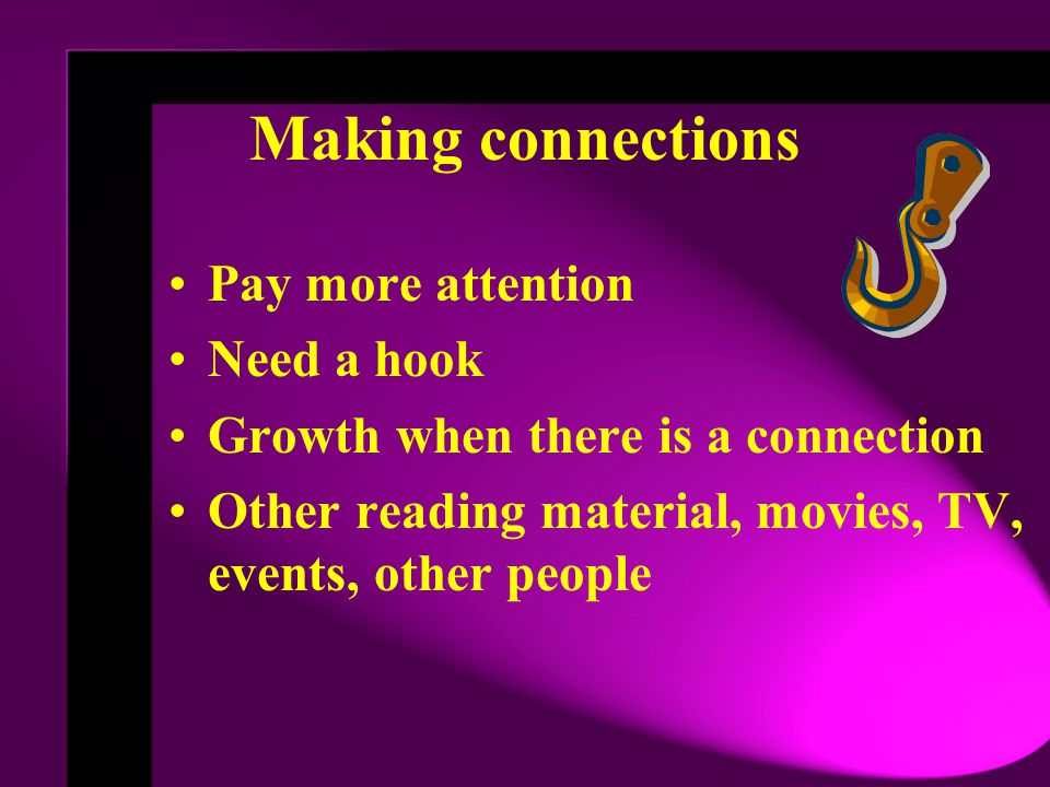 Making connections Pay more attention Need a hook