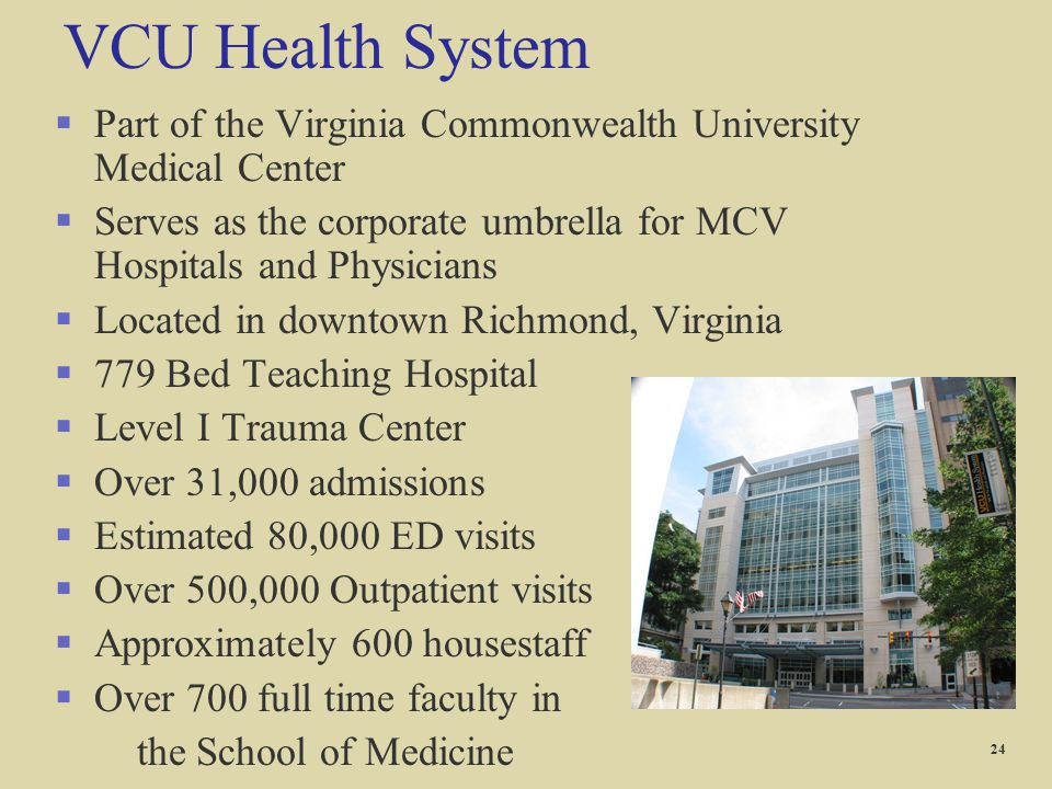 VCU Health System Part of the Virginia Commonwealth University Medical Center. Serves as the corporate umbrella for MCV Hospitals and Physicians.