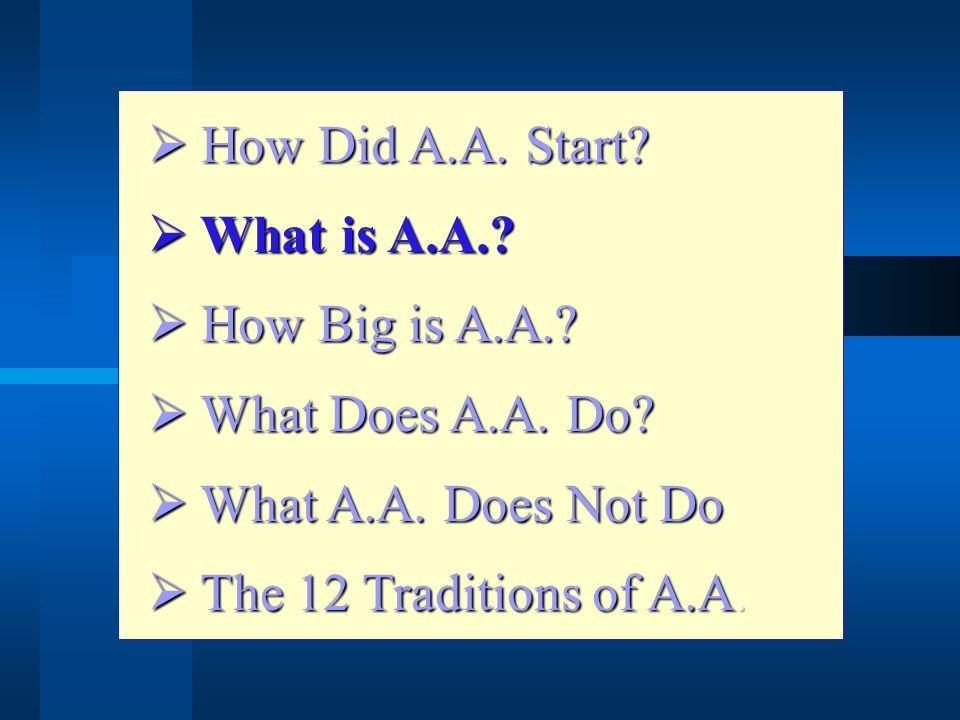 How Did A.A. Start. What is A.A.. How Big is A.A..