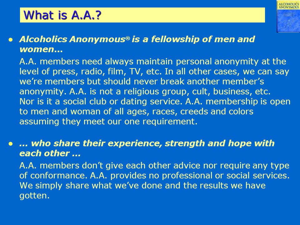 What is A.A. Alcoholics Anonymous® is a fellowship of men and women…