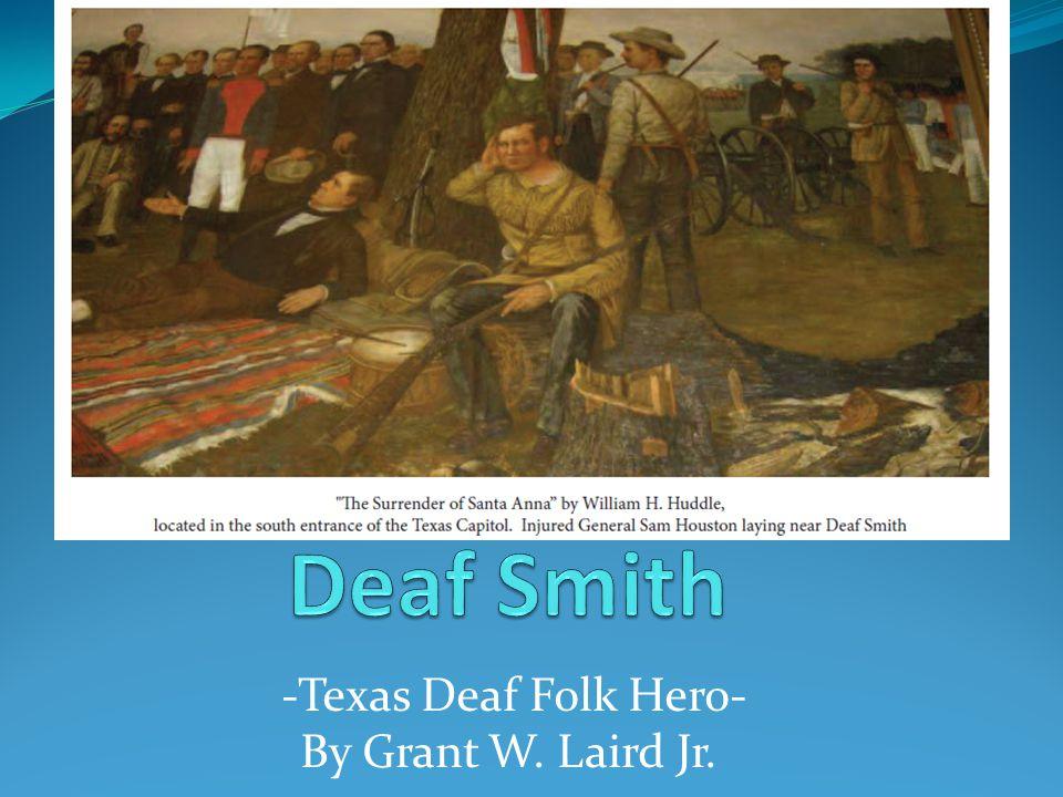 -Texas Deaf Folk Hero- By Grant W. Laird Jr. 7/25/13