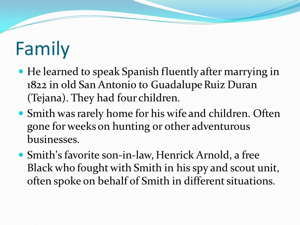 Family He learned to speak Spanish fluently after marrying in 1822 in old San Antonio to Guadalupe Ruiz Duran (Tejana). They had four children.