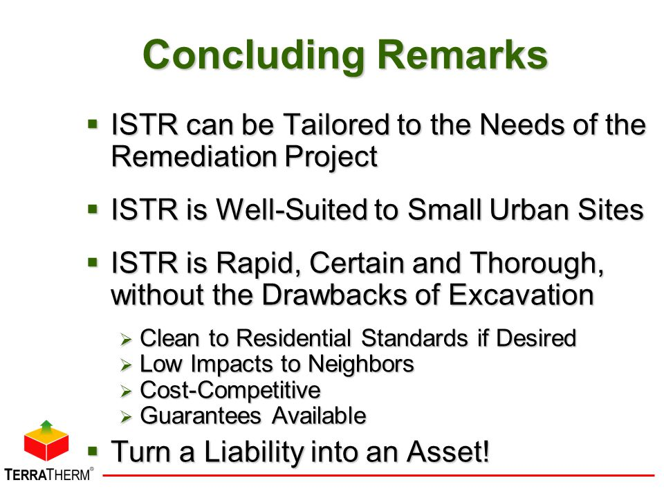Concluding Remarks ISTR can be Tailored to the Needs of the Remediation Project. ISTR is Well-Suited to Small Urban Sites.