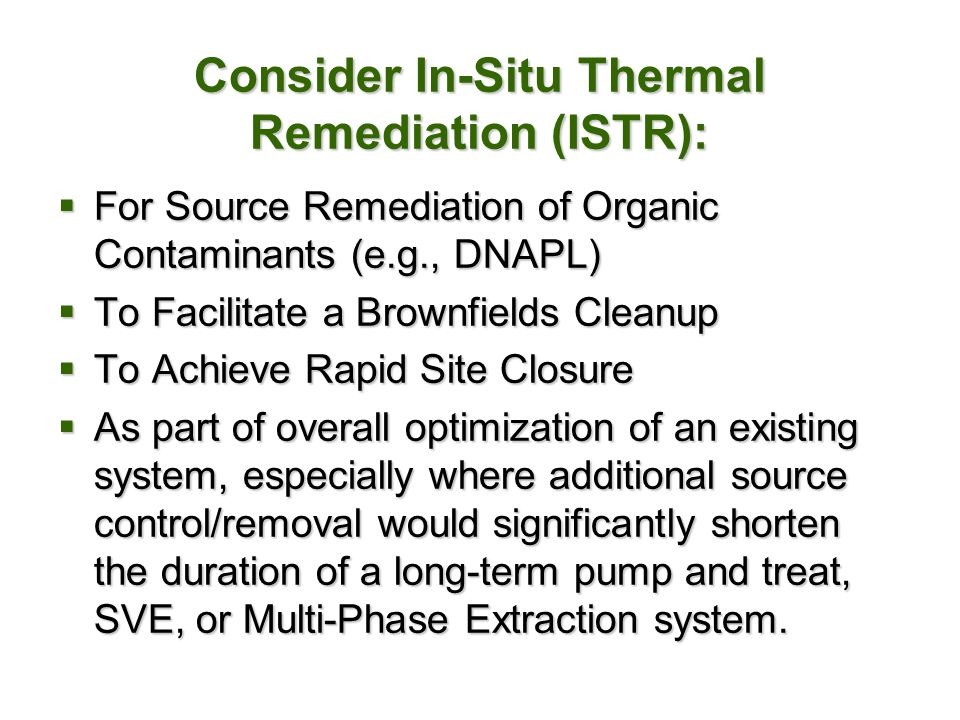 Consider In-Situ Thermal Remediation (ISTR):