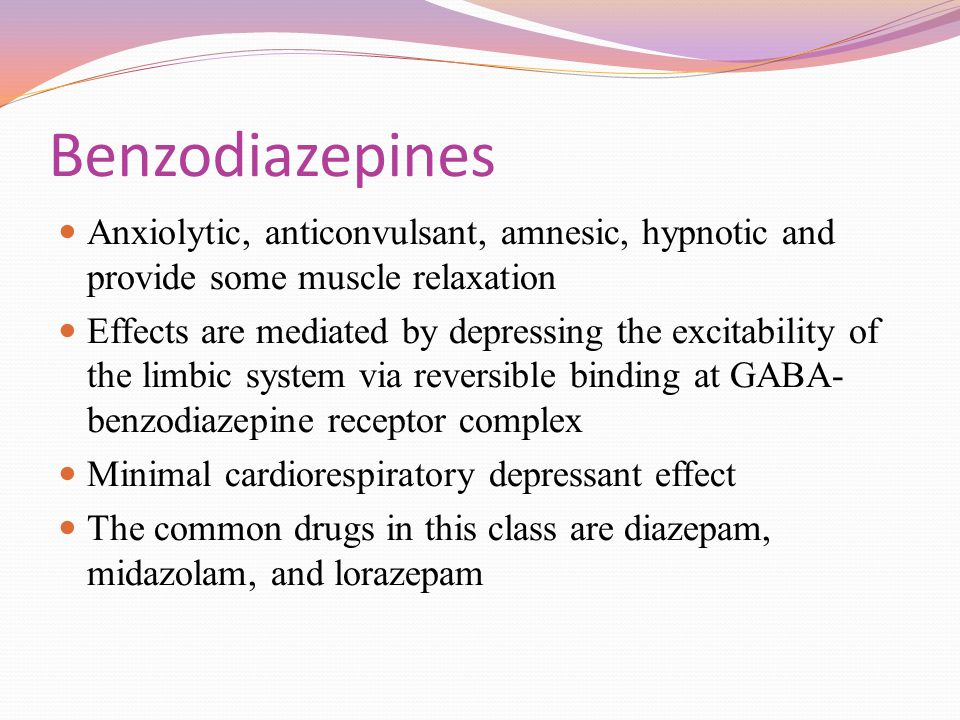 Benzodiazepines Anxiolytic, anticonvulsant, amnesic, hypnotic and provide some muscle relaxation.