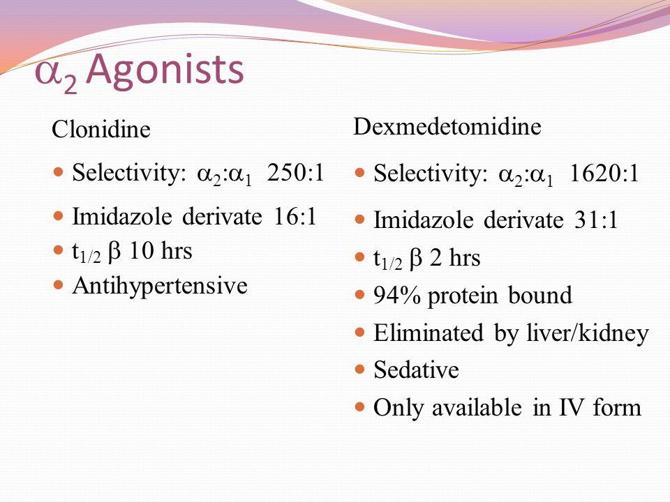 2 Agonists Dexmedetomidine Clonidine Selectivity: 2:1 1620:1