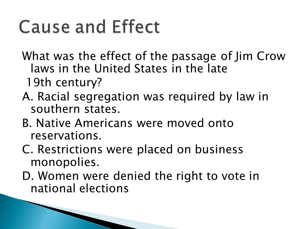 Cause and Effect What was the effect of the passage of Jim Crow laws in the United States in the late.