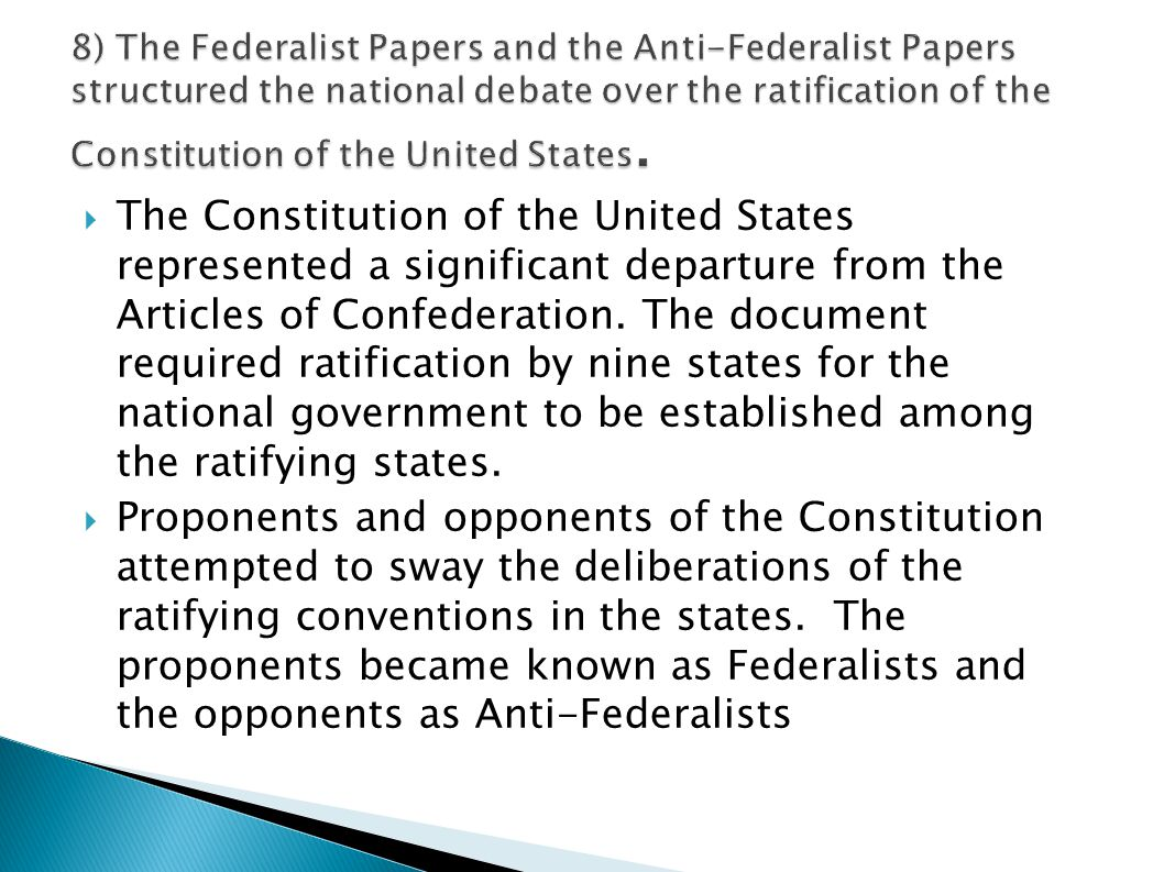 8) The Federalist Papers and the Anti-Federalist Papers structured the national debate over the ratification of the Constitution of the United States.