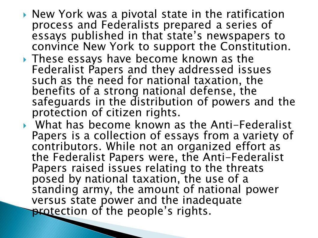 New York was a pivotal state in the ratification process and Federalists prepared a series of essays published in that state's newspapers to convince New York to support the Constitution.