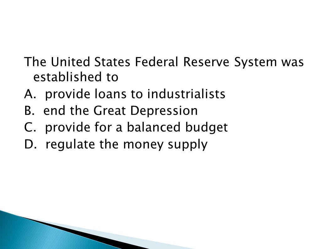 The United States Federal Reserve System was established to