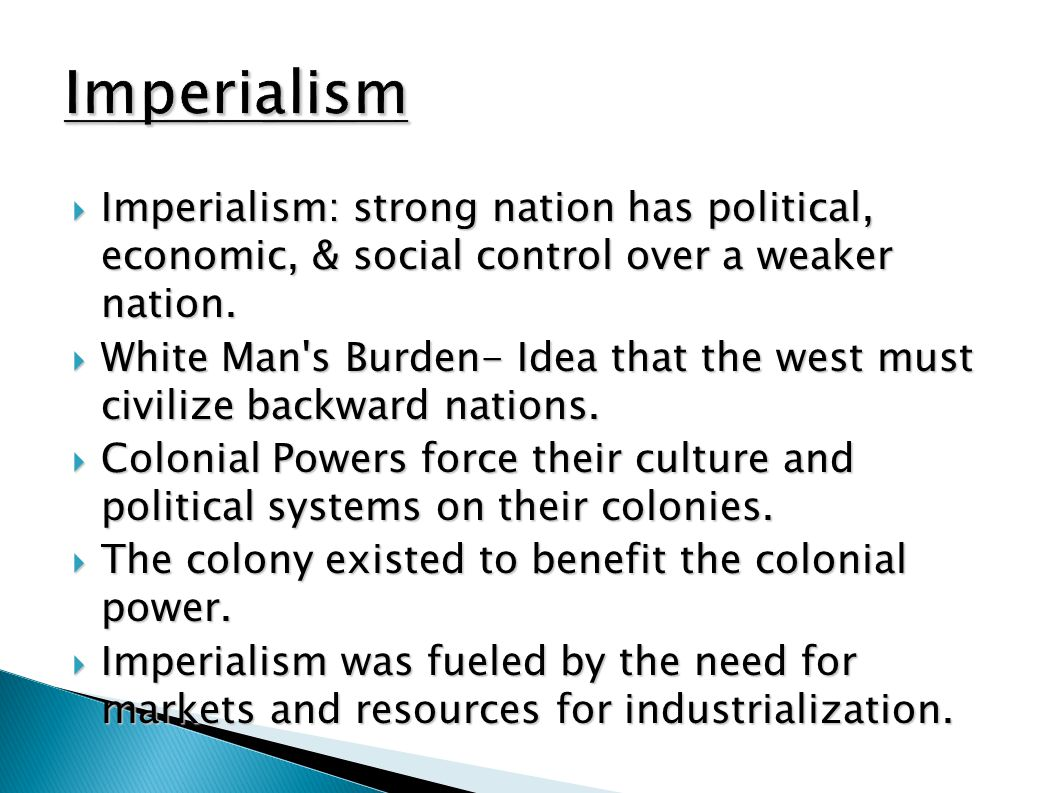 Imperialism Imperialism: strong nation has political, economic, & social control over a weaker nation.