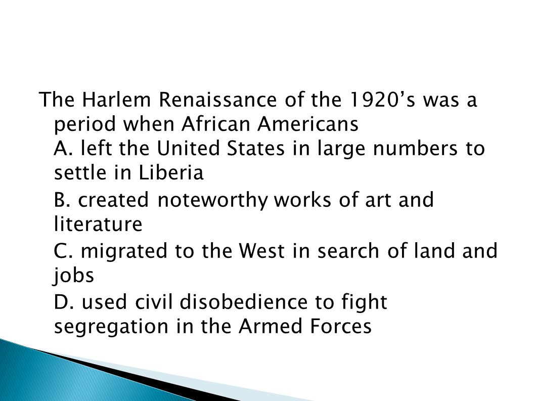 The Harlem Renaissance of the 1920's was a period when African Americans A. left the United States in large numbers to settle in Liberia