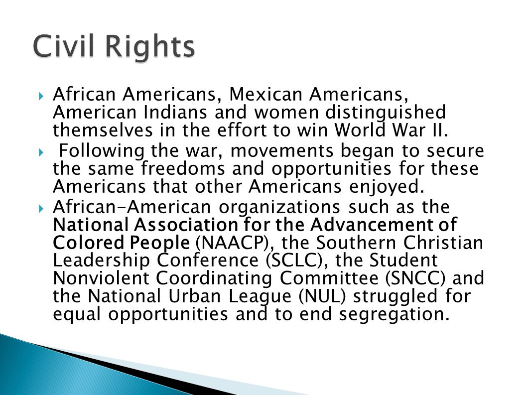 Civil Rights African Americans, Mexican Americans, American Indians and women distinguished themselves in the effort to win World War II.