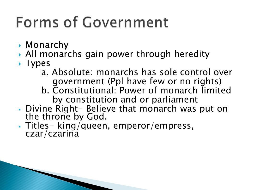 Forms of Government Monarchy All monarchs gain power through heredity