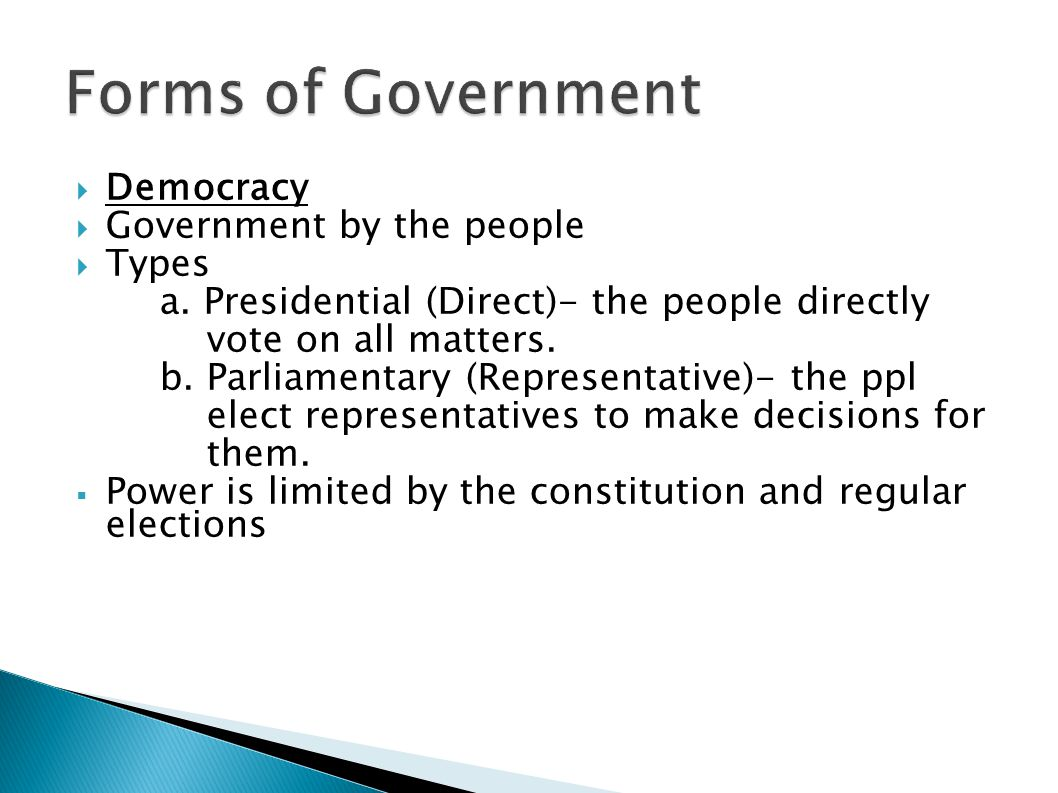 Forms of Government Democracy Government by the people Types