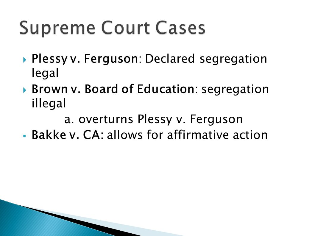 Supreme Court Cases Plessy v. Ferguson: Declared segregation legal