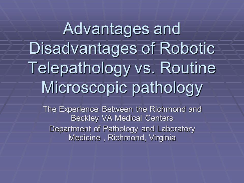 Advantages and Disadvantages of Robotic Telepathology vs