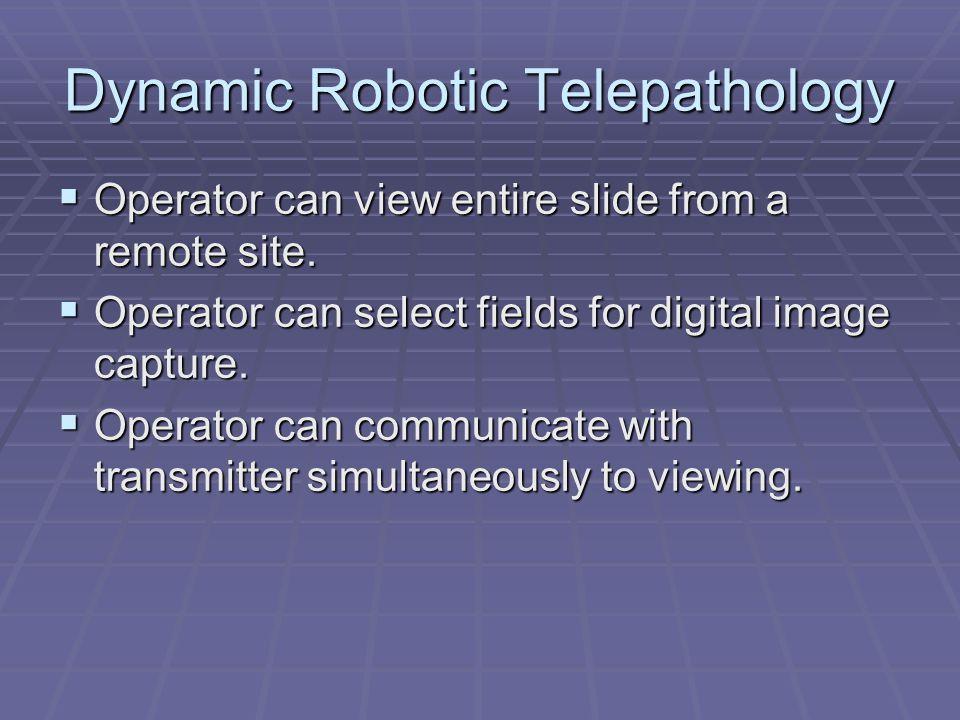 Dynamic Robotic Telepathology