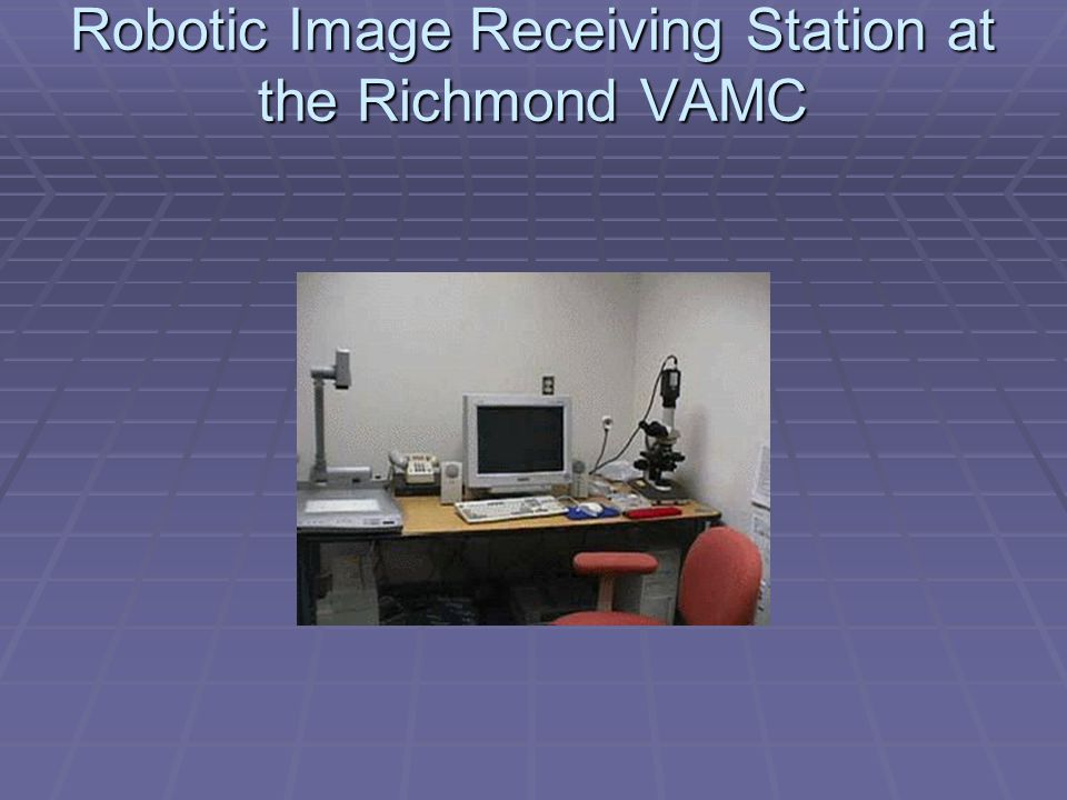 Robotic Image Receiving Station at the Richmond VAMC
