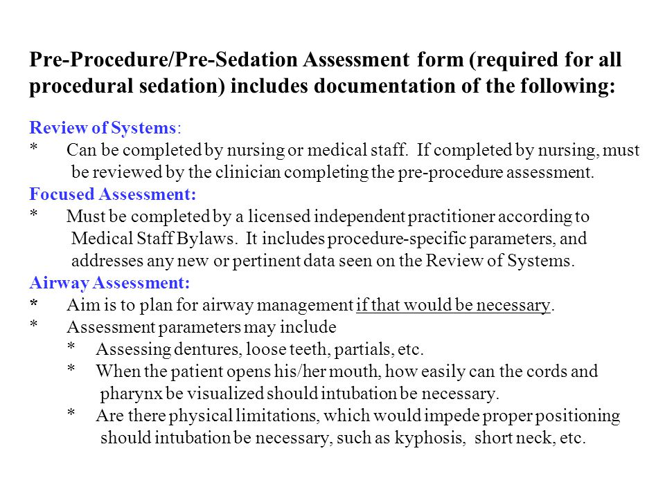 Pre-Procedure/Pre-Sedation Assessment form (required for all procedural sedation) includes documentation of the following: Review of Systems: * Can be completed by nursing or medical staff.