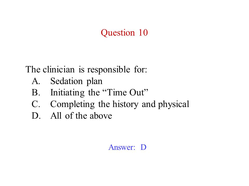 The clinician is responsible for:. A. Sedation plan. B