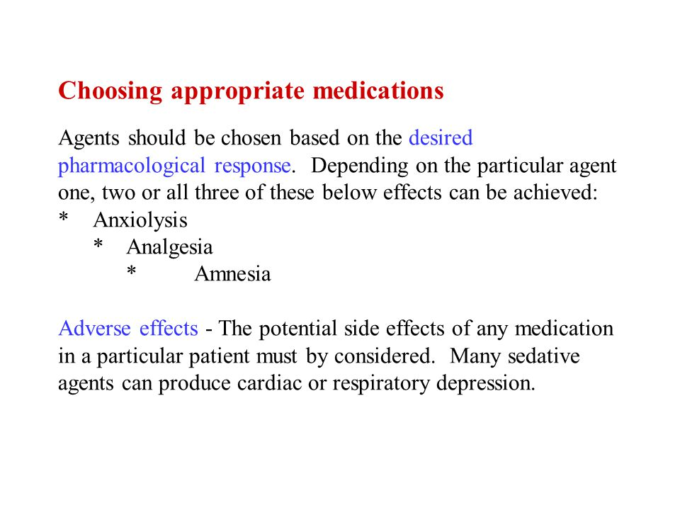 Choosing appropriate medications Agents should be chosen based on the desired pharmacological response.