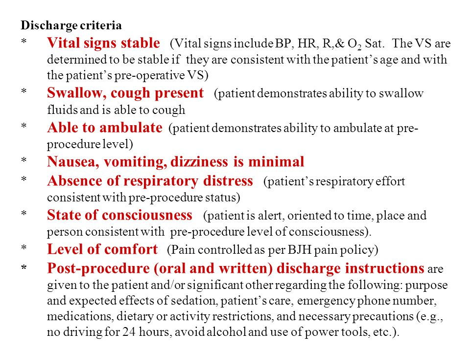 Discharge criteria * Vital signs stable (Vital signs include BP, HR, R,& O2 Sat.
