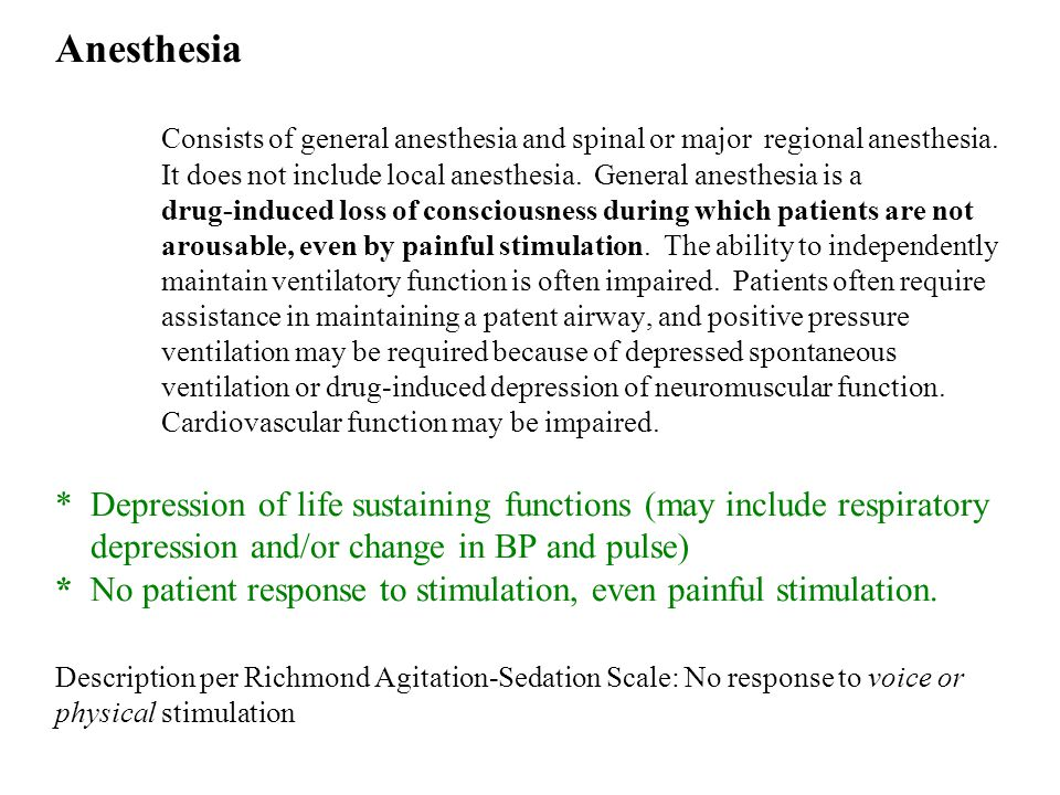 Anesthesia Consists of general anesthesia and spinal or major regional anesthesia.