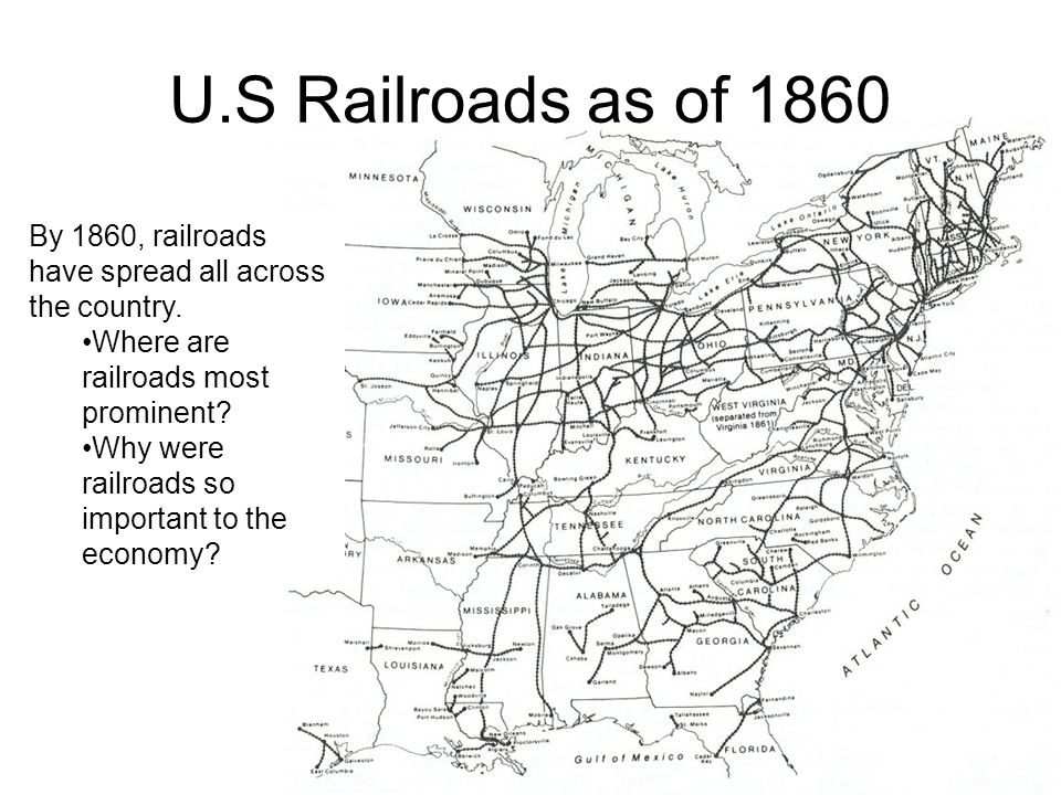 U.S Railroads as of 1860 By 1860, railroads have spread all across the country. Where are railroads most prominent