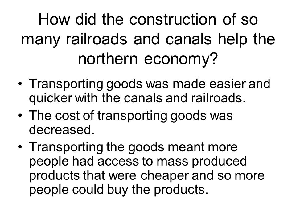 How did the construction of so many railroads and canals help the northern economy
