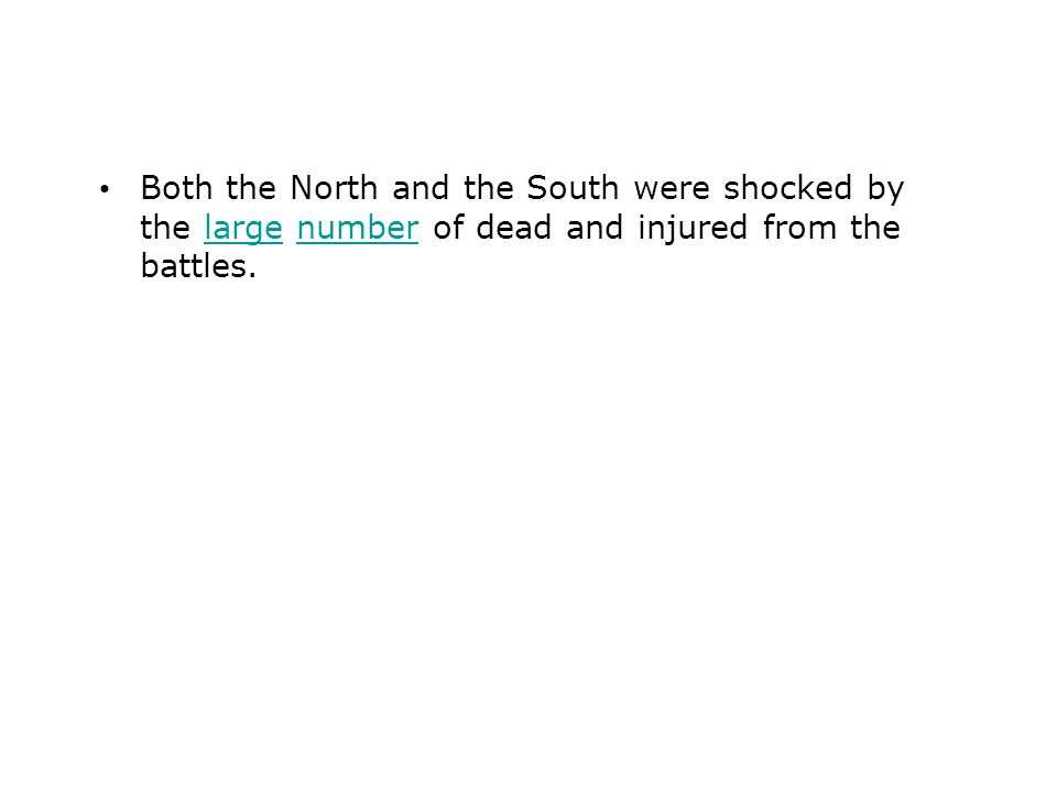 Both the North and the South were shocked by the large number of dead and injured from the battles.