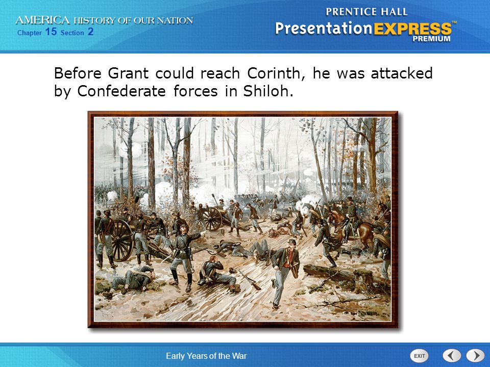Before Grant could reach Corinth, he was attacked by Confederate forces in Shiloh.