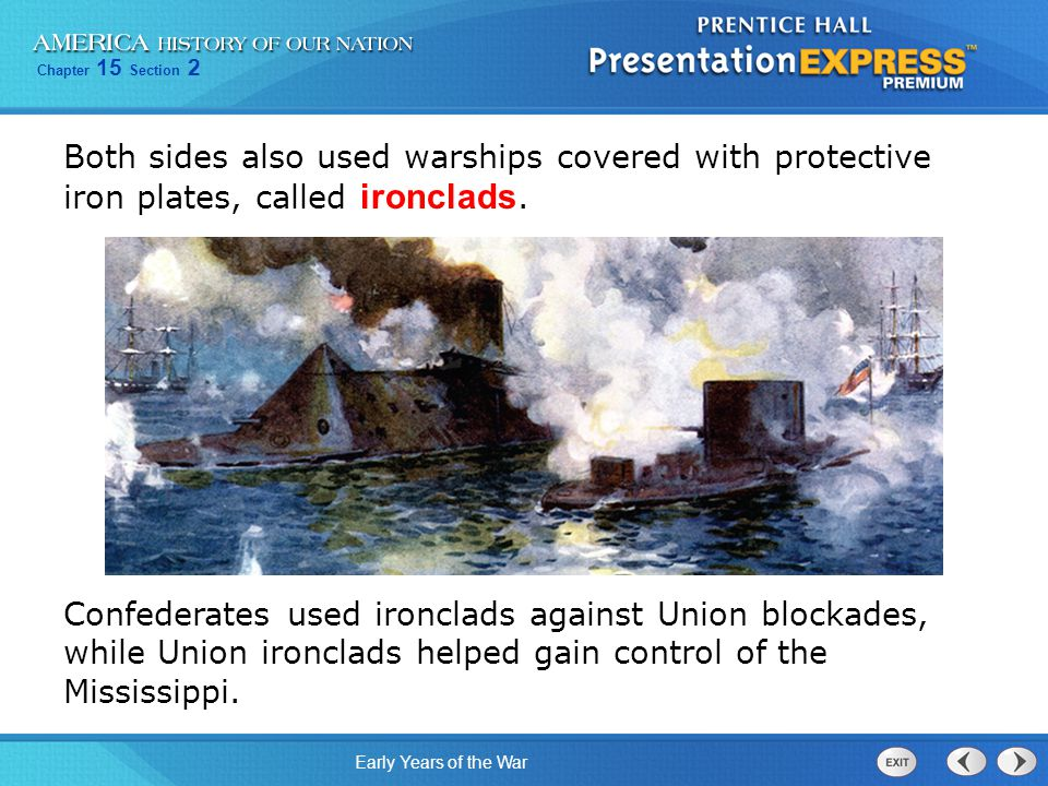 Both sides also used warships covered with protective iron plates, called ironclads.