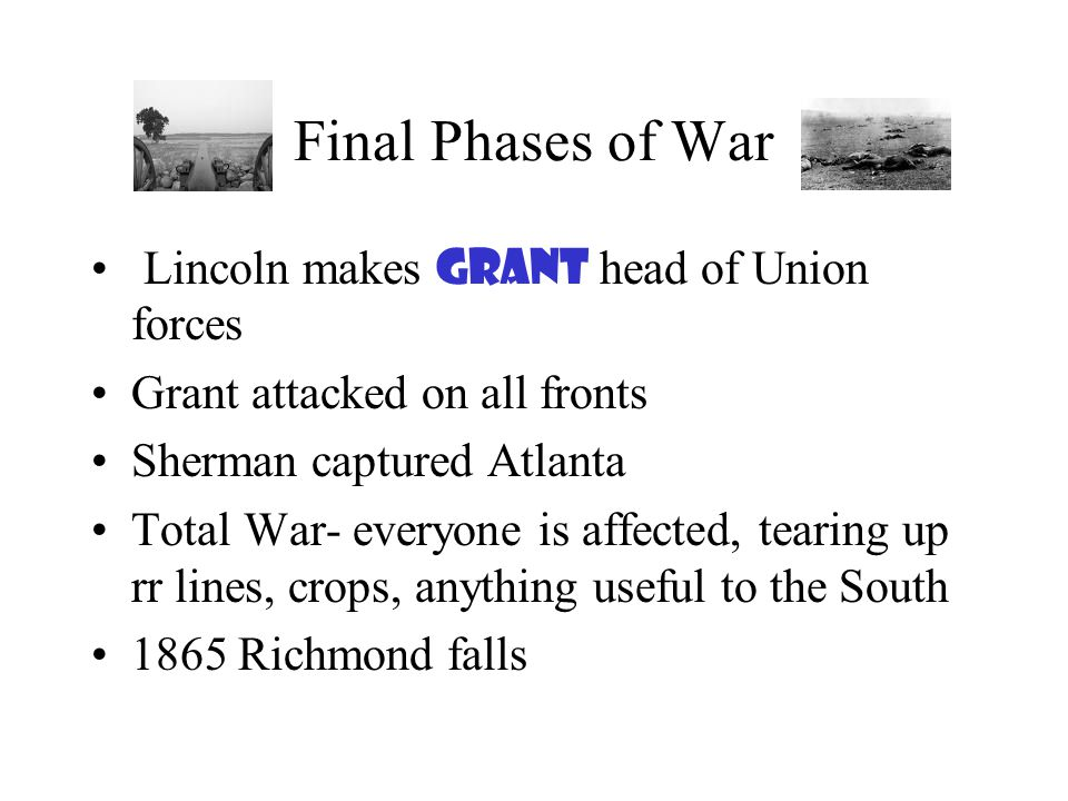 Final Phases of War Lincoln makes Grant head of Union forces