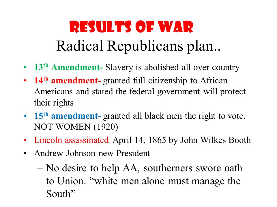 Results of war Radical Republicans plan..