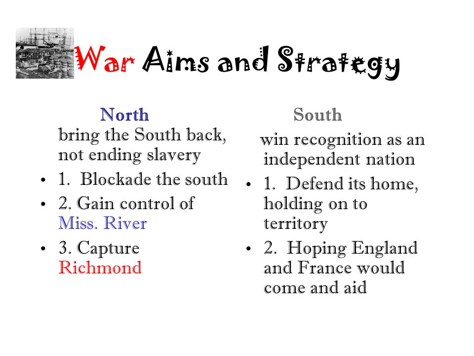 War Aims and Strategy North bring the South back, not ending slavery