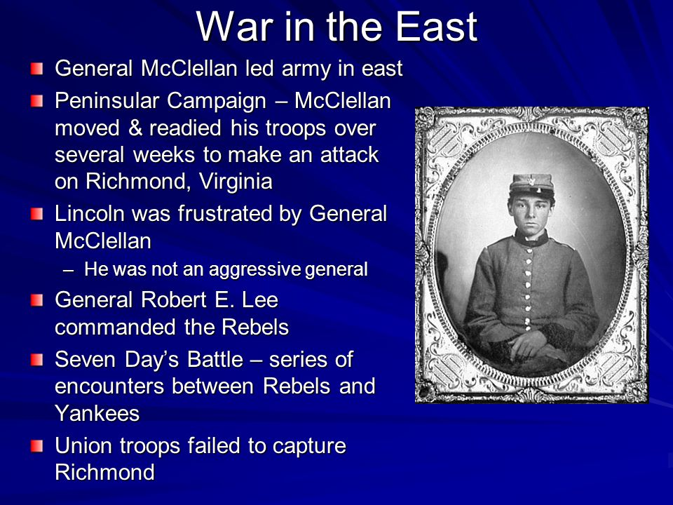 War in the East General McClellan led army in east