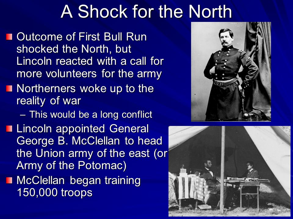 A Shock for the North Outcome of First Bull Run shocked the North, but Lincoln reacted with a call for more volunteers for the army.