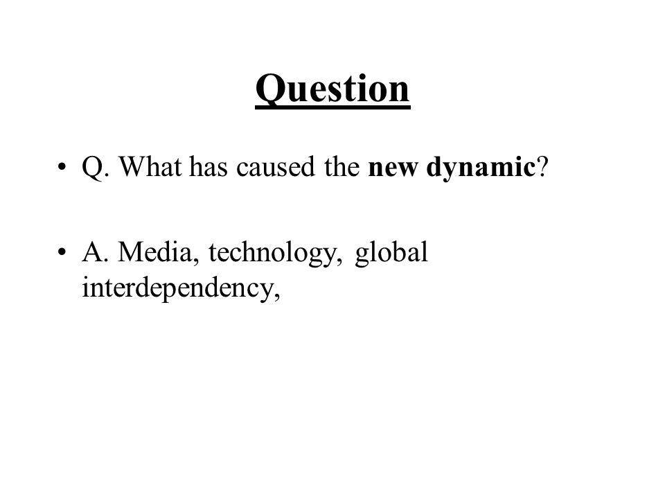 Question Q. What has caused the new dynamic