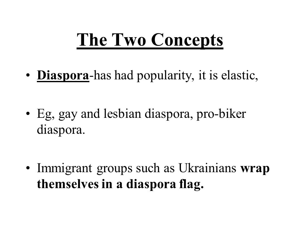 The Two Concepts Diaspora-has had popularity, it is elastic,