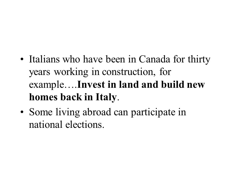 Italians who have been in Canada for thirty years working in construction, for example….Invest in land and build new homes back in Italy.