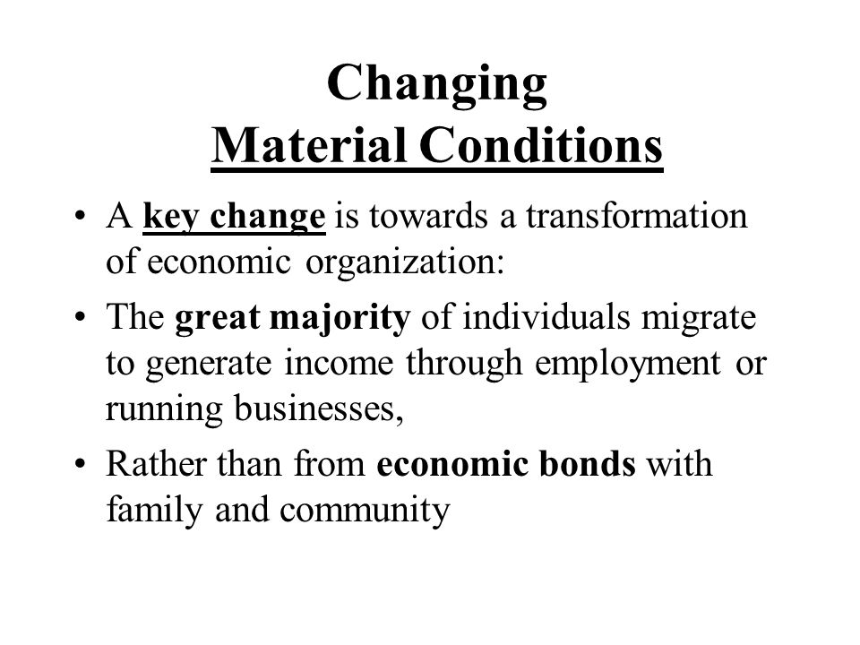 Changing Material Conditions