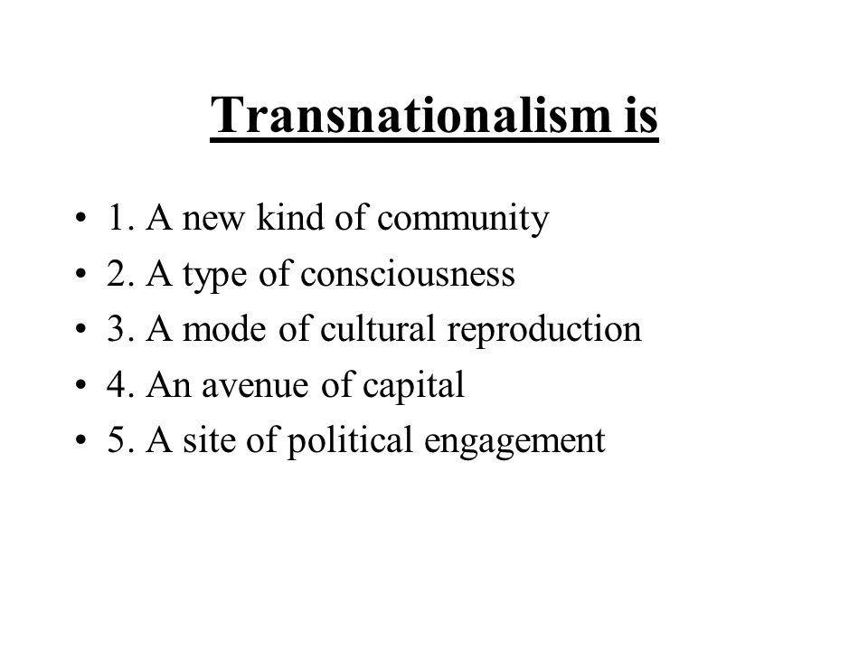 Transnationalism is 1. A new kind of community